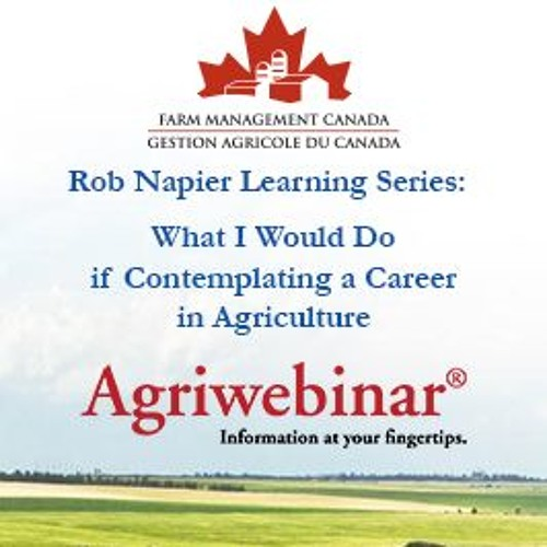 Rob Napier Learning Series: What I Would Do If Contemplating A Career In Agriculture