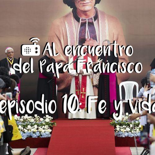 Al Encuentro Del Papa Francisco - Episodio 10 (Fe y vida)