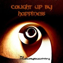 caught up by happiness