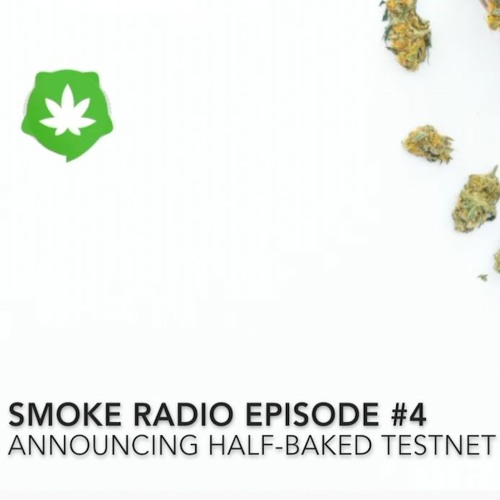Smoke Radio Episode #4 - Announcing Half-Baked Testnet & More