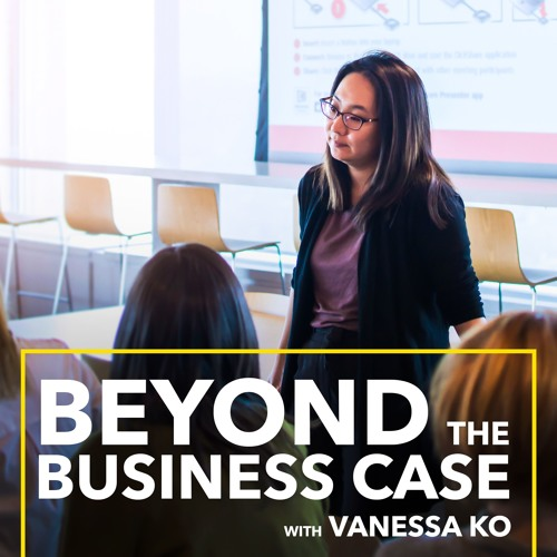 Beyond the Business Case: A series by MBA Fellow, Vanessa Ko