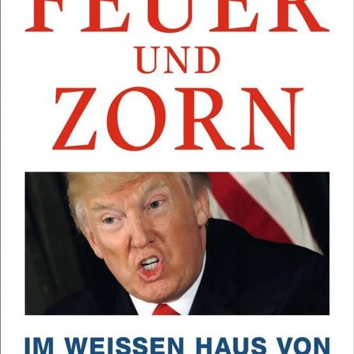 Michael Wolff - Feuer und Zorn: Im Weißen Haus von Donald Trump (Anne Findeisen)