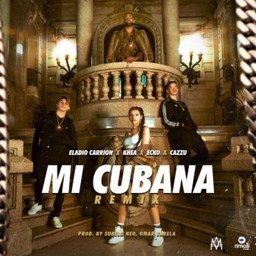 MI CUBANA REMIX - ELADIO CARRION FT KHEA CAZZU & ECKO