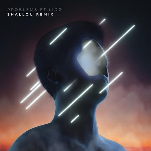 Problems Ft. Lido (Shallou Remix)