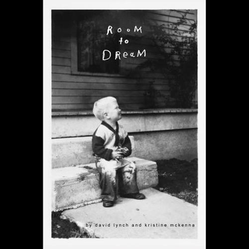 Room to Dream by David Lynch, Kristine McKenna, read by David Lynch, Kristine McKenna