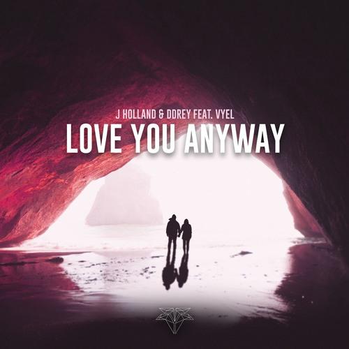 J Holland & DDRey - Love You Anyway (feat. Vyel)