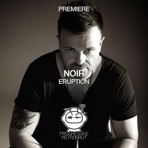 PREMIERE: Noir - Eruption (Original Mix) [Noir Music]