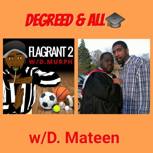 Degreed And All w/D. Mateen
