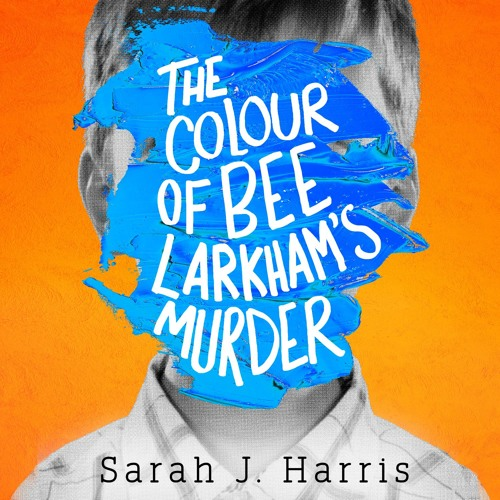 The Colour of Bee Larkham's Murder, By Sarah J. Harris, Read by Huw Parmenter