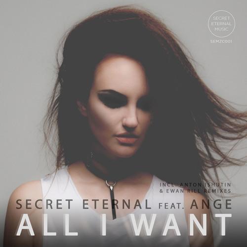 PREMIERE: Secret Eternal feat. Ange - All I Want (Anton Ishutin Remix)