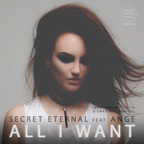 PREMIERE: Secret Eternal feat. Ange - All I Want (Ewan Rill Remix)