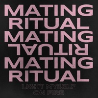 Mating Ritual - Light Myself On Fire