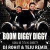 Boom Diggy Diggy Sonu Ke Titu Ki Sweety Dj Rohit And Teju Remix Mp3