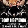 Boom Diggy Diggy - Sonu Ke Titu Ki Sweety - Dj Rohit & Teju Remix