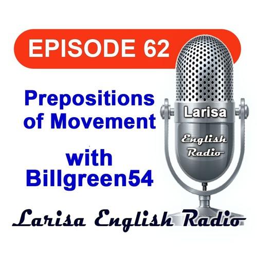 Prepositions Of Movement with Billgreen54 English Radio Episode 62