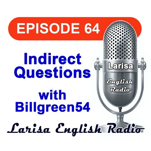 Indirect Questions with Billgreen54 English Radio Episode 64