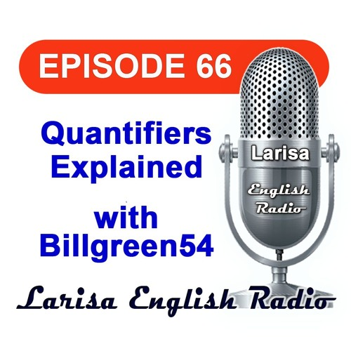 Quantifiers Explained with Billgreen54 English Radio Episode 66