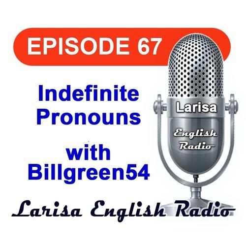 Indefinite Pronouns with Billgreen54 English Radio Episode 67