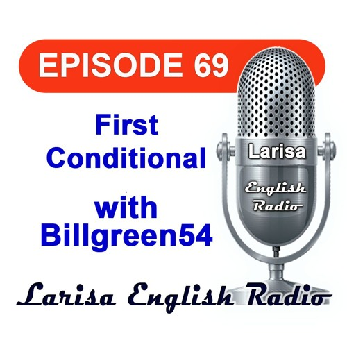 First Conditional with Billgreen54 English Radio Episode 69