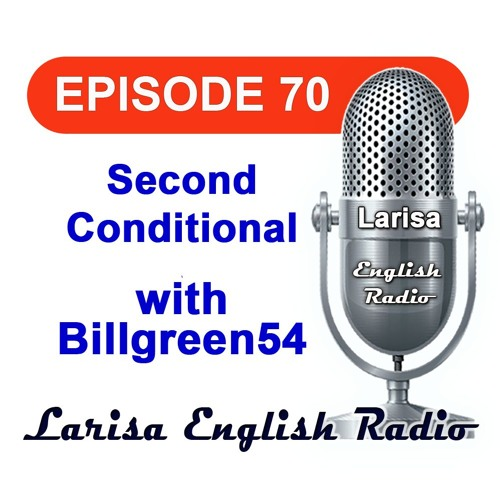 Second Conditional with Billgreen54 English Radio Episode 70