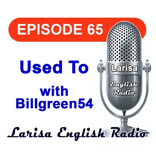 Used To with Billgreen54 English Radio Episode 65