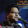 Mile Ho Tum Humko Cover | Prashant Chauhan | Fever | Tony Kakkar | Neha Kakkar