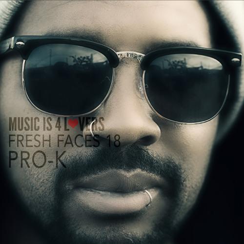 Fresh Faces 18 // Pro-k [Musicis4Lovers.com]