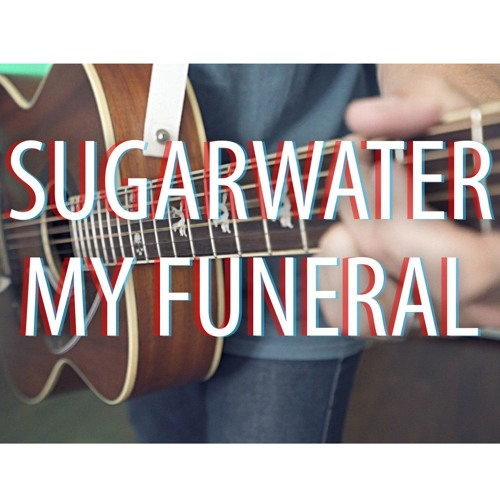 SUGARWATER - MY FUNERAL