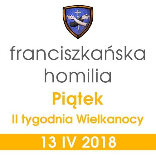 Homilia - piątek II Tygodnia Wielkanocy: 13 IV 2018