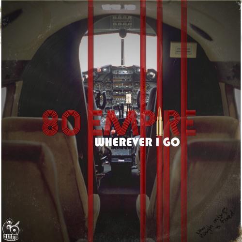80Empire - Wherever I go