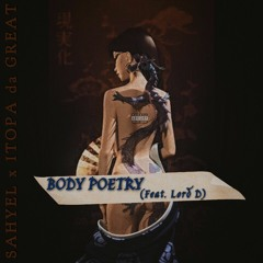 Sahyel x ITOPA da GREAT - Body Poetry (feat. Lord D) [prod. ITOPA da GREAT]