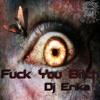 Fuck You Bitch- DJ Erika (Original mix)
