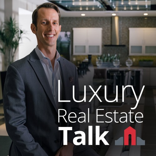 Luxury Real Estate Talk Podcast
