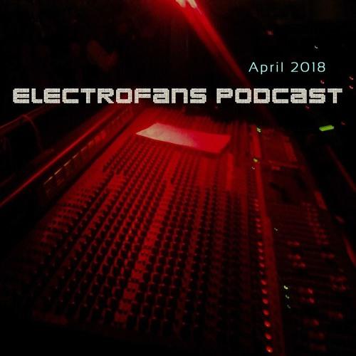 Electrofans Podcast - April 2018