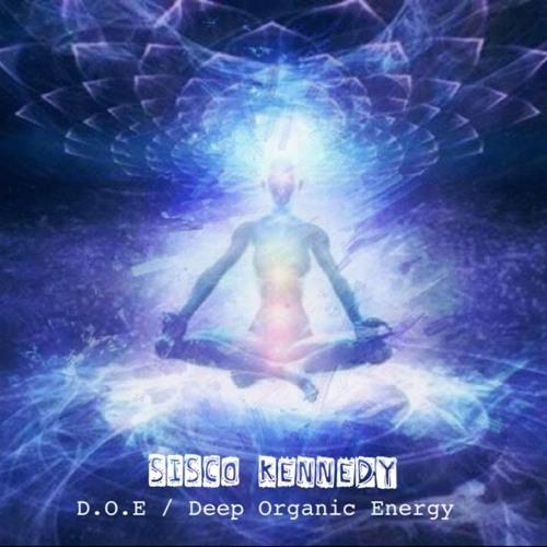 Sisco Kennedy - D.O.E _Deep Organic Energy