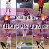 Baaby Blue-My Trade Slash Beat