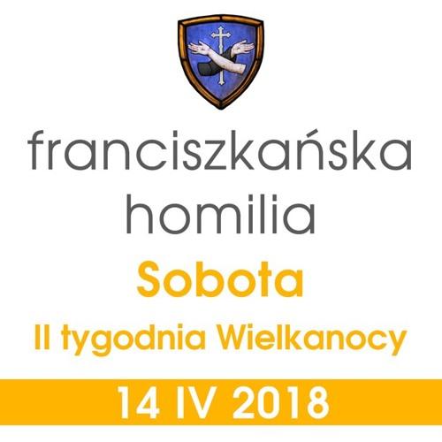 Homilia - Sobota II tygodnia Wielkanocy: 14 IV 2018