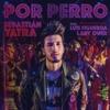 Sebastian Yatra Ft Luis Figueroa Y Lary Over - Por Perro (Dj Salva Garcia & Dj Alex Melero 2018) Portada del disco