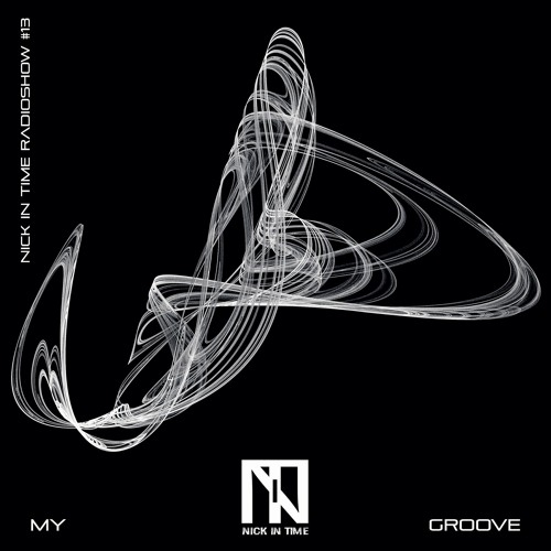 Nick In Time Radio Show # 13 MY GROOVE free download