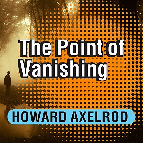 The Point Of Vanishing By Howard Axelrod Audiobook Excerpt