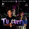 JohnFM - Tu Cuerpo DavidLuiblan
