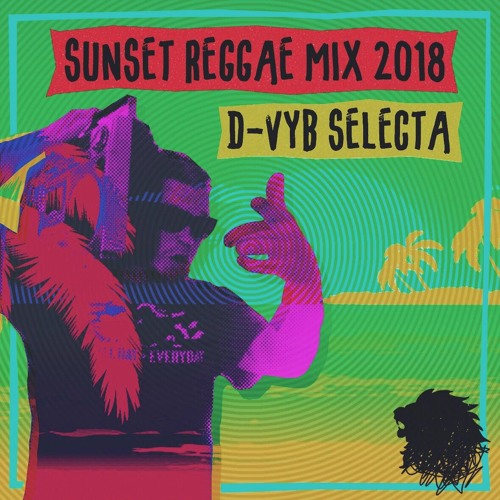 Sunset Reggae Mix 2018 - D-Vyb Selecta