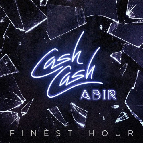 Cash Cash Ft Abir - Finest Hour (Roze Remix)