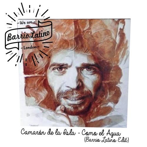 Camarón de la Isla - Como El Agua {Barrio Latino Edit}