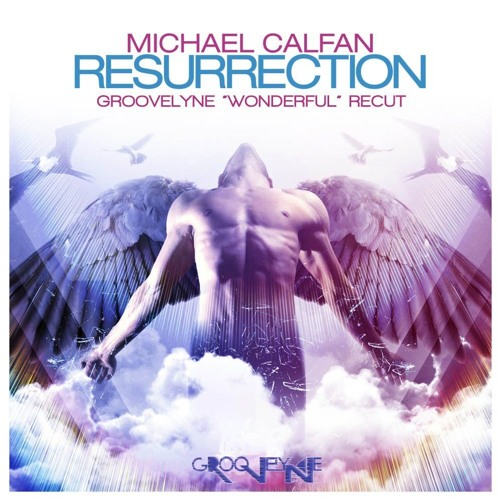 Michael Calfan - Resurrection (Groovelyne Wonderful Re_cut)★ PREV ★