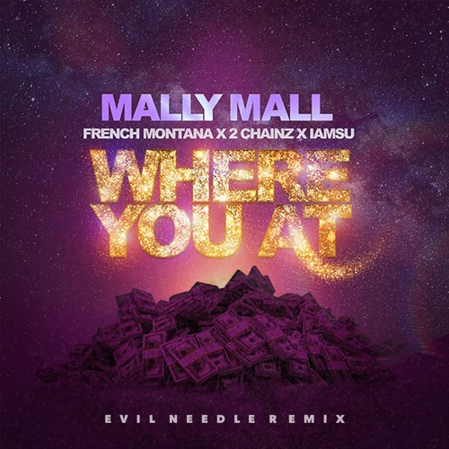Mally Mall Ft French Montana, 2 Chainz & IamSu - Where You At (Evil Needle Remix)