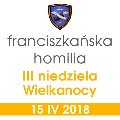 Homilia: III niedziela Wielkanocy - 15 IV 2018
