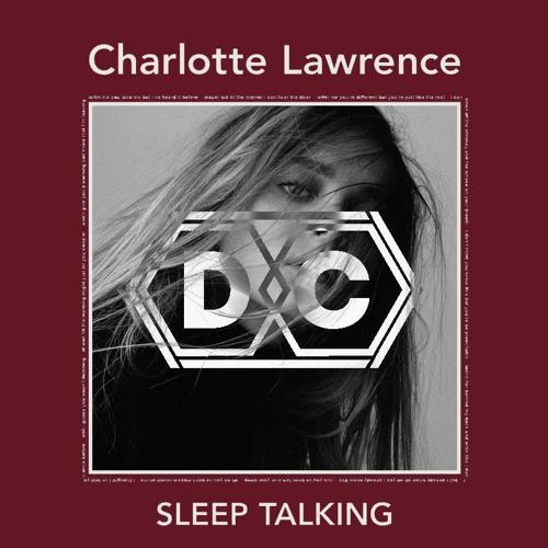 Charlotte Lawrence - Sleep Talking (D E C A D E Remix)