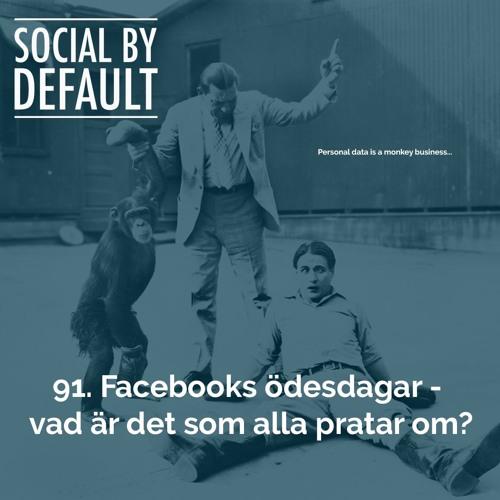 91. Facebooks ödesdagar – vad är det alla pratar om?