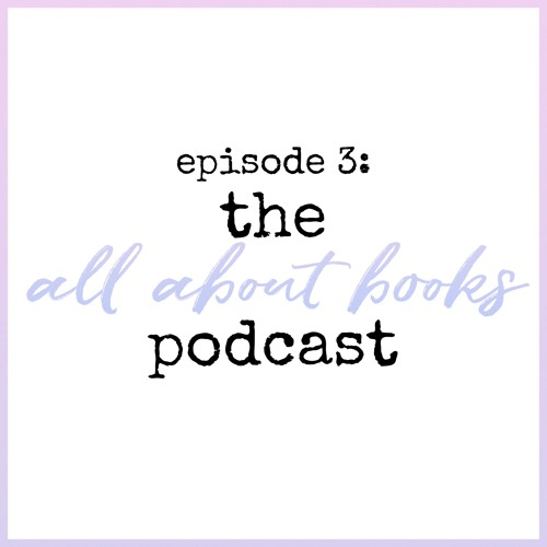 Episode 3 - The All About Books Podcast